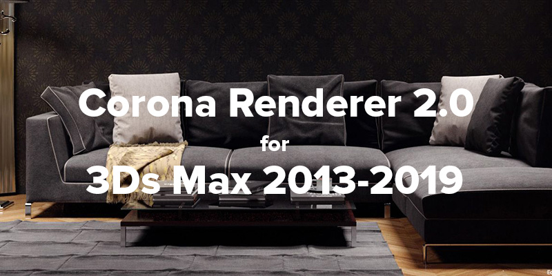 Corona Renderer 2 0 for 3ds Max 2013-2019 Full Version | Download Pirate