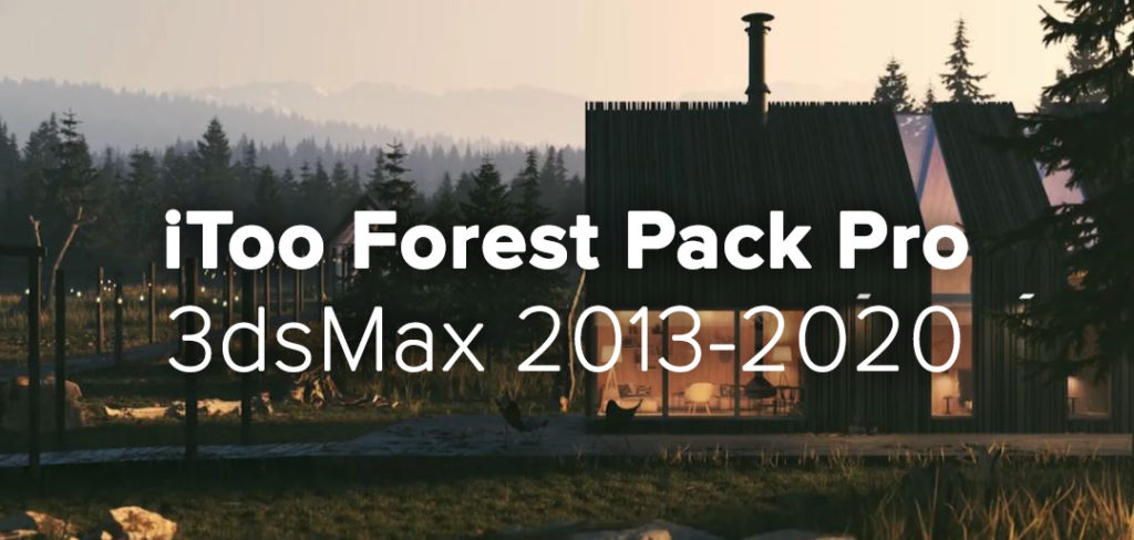 iToo Forest Pack Pro 6 1 2 for 3DsMax 2013-2020 Full Version